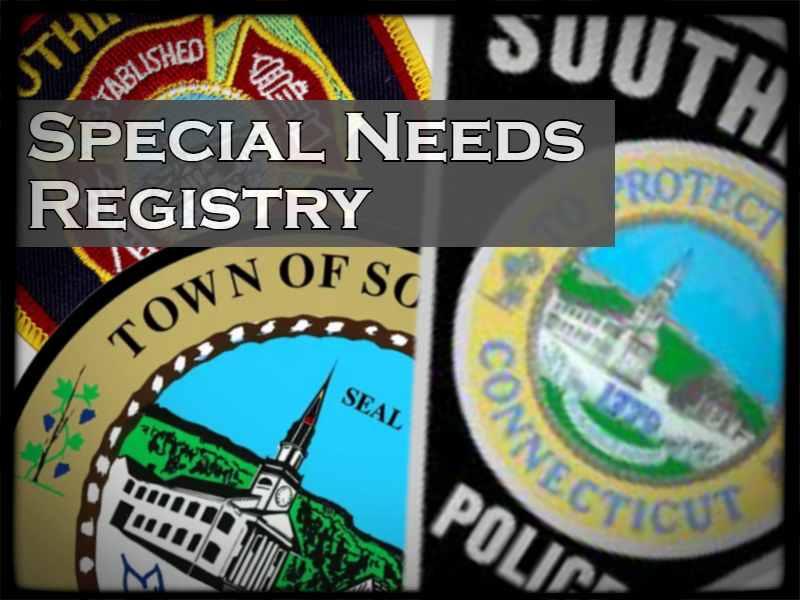 Special Needs Registry information.  This page has information and a PDF Form for adding someone to the confidential Special Needs Registry in the Town of Southington
